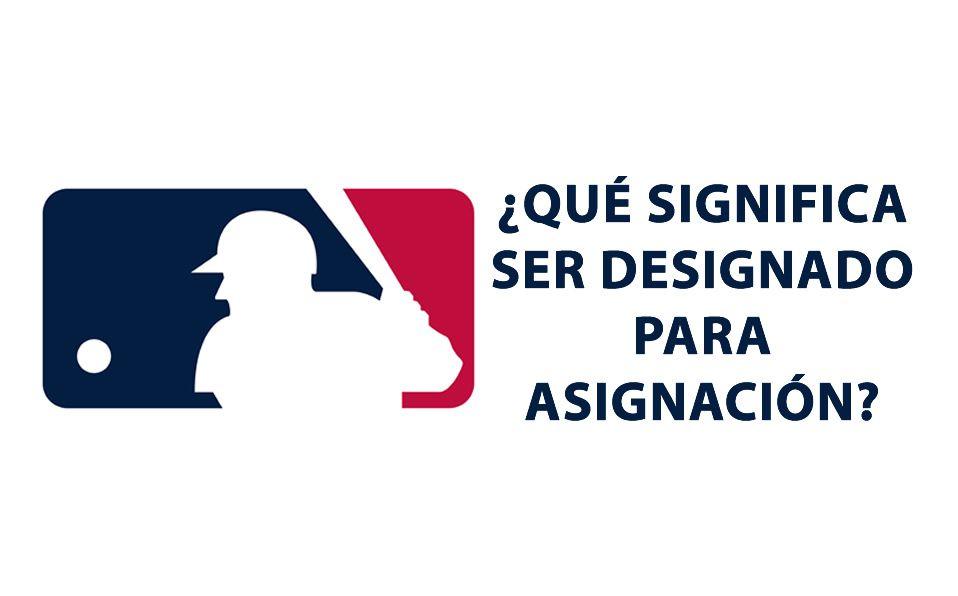 ¿Qué significa que un jugador sea designado en asignación en MLB?